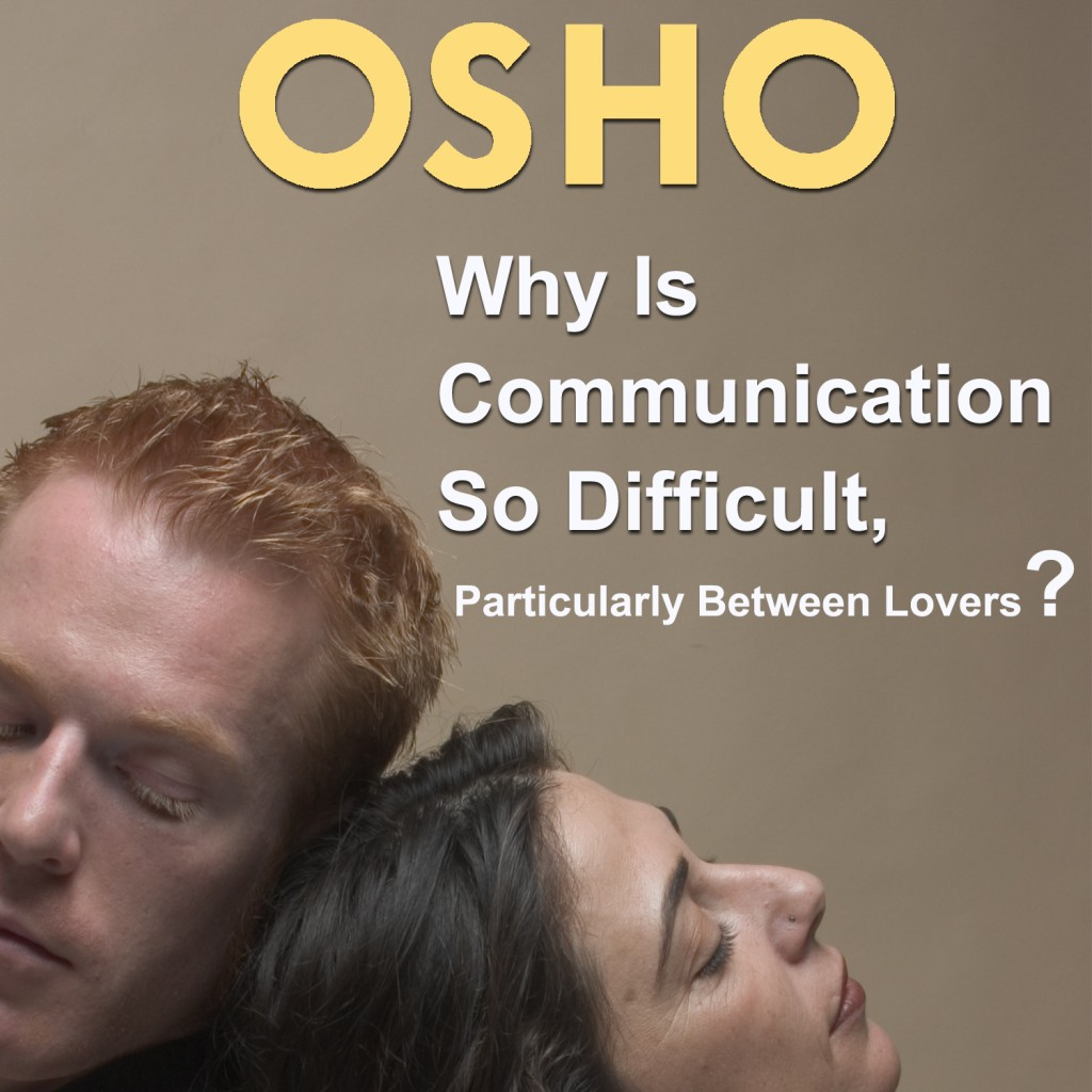 Osho-Why Is Communication So Difficult