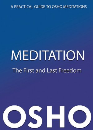 Meditation - The First and Last Freedom, Osho